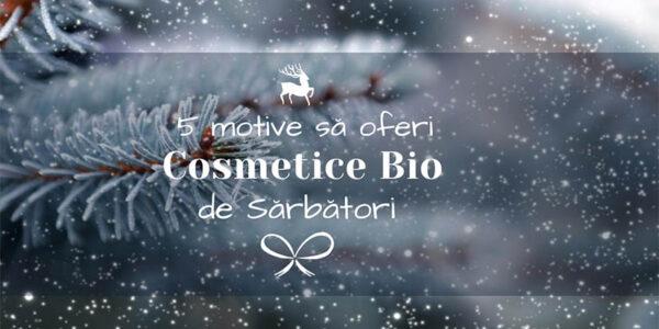 5 motive sa oferi produse cosmetice BIO de sarbatori