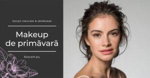 Make-up de primavara – ce solutii naturale & sanatoase sa alegi?