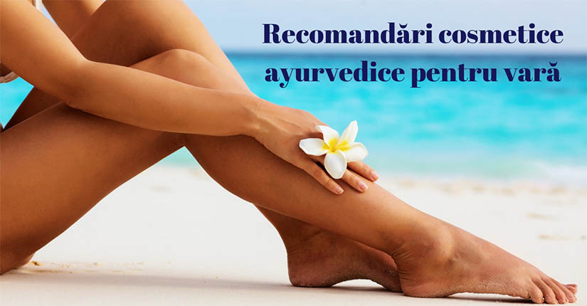Recomandari cosmetice ayurvedice pentru vara