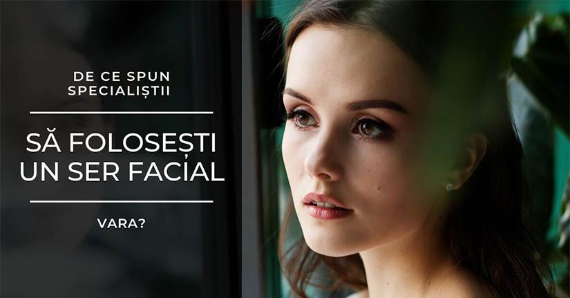 De ce spun specialistii sa folosesti un ser facial vara?